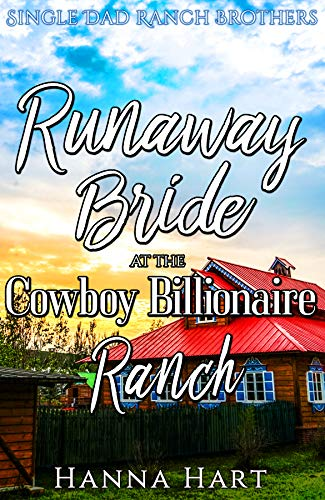 Book Cover of Runaway Bride At The Cowboy Billionaire Ranch : A Sweet Clean Cowboy Billionaire Romance (Single Dad Ranch Brothers Book 5)