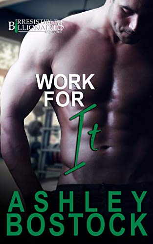 Book Cover of Work For It (Irresistible Billionaires Book 4)
