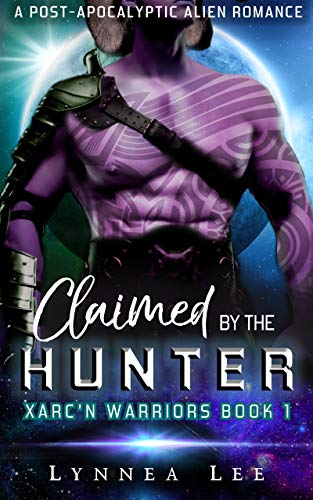 Book Cover of Claimed by the Hunter: A Post-Apocalyptic Alien Romance (Xarc'n Warriors Book 1)