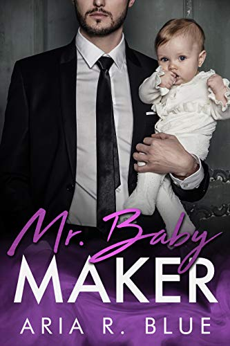 Book Cover of Mr. Baby Maker: A Secret Baby Romance (Royals Book 1)