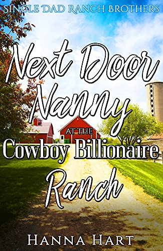 Book Cover of Next Door Nanny At The Cowboy Billionaire Ranch: A Sweet Clean Cowboy Billionaire Romance (Single Dad Ranch Brothers Book 6)