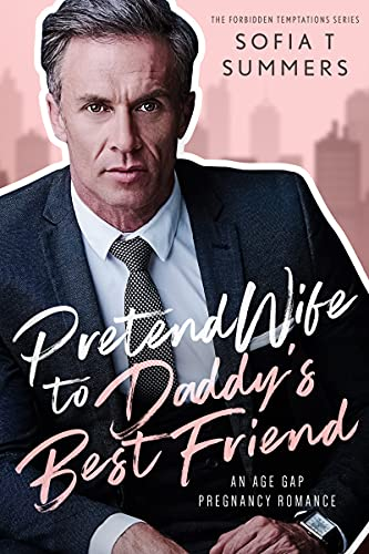Book Cover of Pretend Wife to Daddy's Best Friend: An Age Gap Pregnancy Romance (Forbidden Temptations)