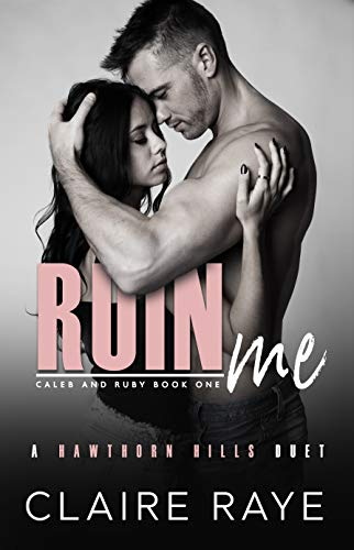Book Cover of Ruin Me: A Sister's Best Friend Angsty New Adult Romance (Hawthorn Hills Duet Book 3)