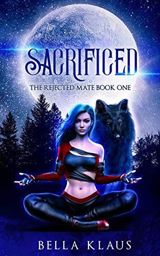 Book Cover of Sacrificed: A rejected mates paranormal wolf shifter romance (The Rejected Mate Book 1)