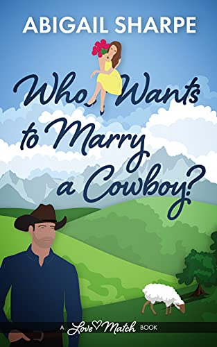 Book Cover of Who Wants to Marry a Cowboy (Love Match Book 1)