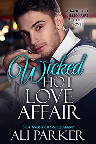 Book Cover of Wicked Hot Love Affair: A Bancroft Billionaire Brothers Novel