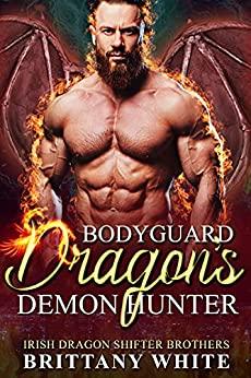 Book Cover of Bodyguard Dragon's Demon Hunter (Irish Dragon Shifter Brothers Book 14)