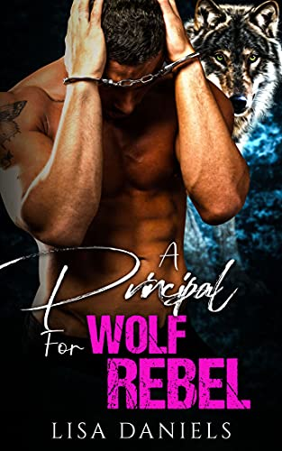 Book Cover of A Principal for Wolf Rebel (Wild Wolf Shifter Academy Book 4)