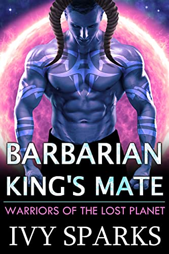 Book Cover of Barbarian King's Mate: A Sci-Fi Alien Romance (Warriors of the Lost Planet)