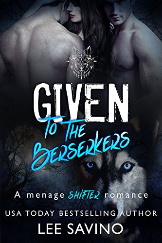 Book Cover of Given to the Berserkers: A menage shifter romance (Berserker Saga Book 4)