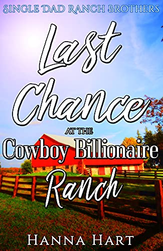 Book Cover of Last Chance At The Cowboy Billionaire Ranch : A Sweet Clean Cowboy Billionaire Romance (Single Dad Ranch Brothers Book 7)