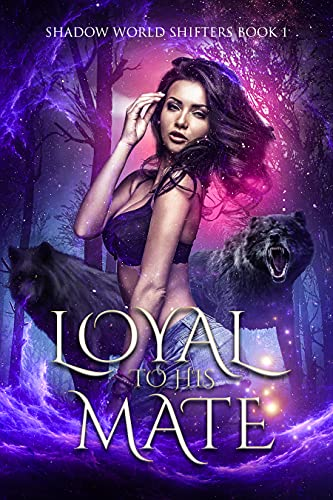 Book Cover of Loyal to His Mate (Shadow World Shifters Book 1)