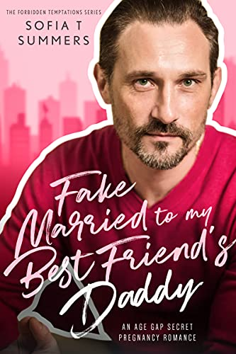 Book Cover of Fake Married to My Best Friend's Daddy: An Age Gap Pregnancy Romance (Forbidden Temptations)