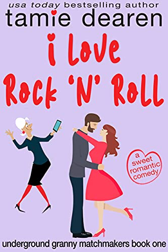 Book Cover of I Love Rock and Roll: A Sweet Romantic Comedy (Underground Granny Matchmakers Book 1)