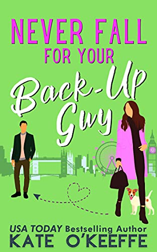 Book Cover of Never Fall for Your Back-Up Guy: A laugh-out-loud sweet romantic comedy (It's Complicated Book 1)