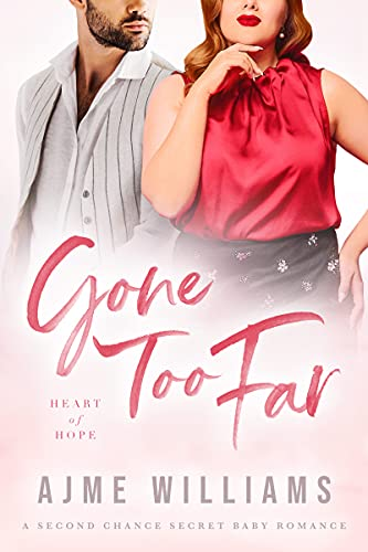 Book Cover of Gone Too Far: A Second Chance Secret Baby Romance (Heart of Hope)