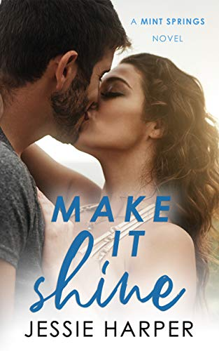 Book Cover of Make It Shine: A Small Town Second Chance Romance (Mint Springs Book 1)