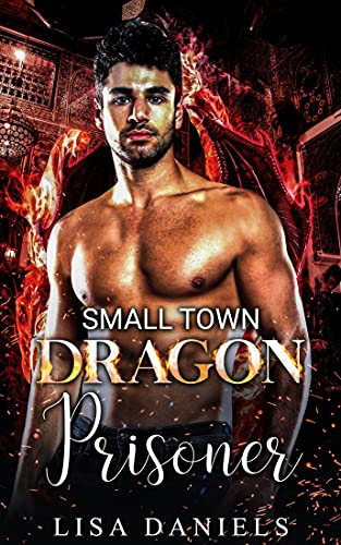 Book Cover of Small Town Dragon Prisoner (Small Town Sexton Brothers Book 2)