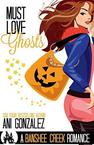 Book Cover of Must Love Ghosts: A Haunted Town Romance (Banshee Creek Book 1)